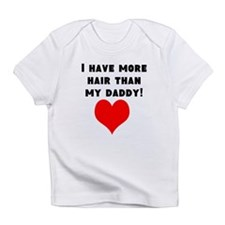 I Have More Hair Than My Daddy! Infant T-Shirt