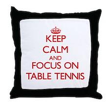 Keep calm and focus on Table Tennis Throw Pillow