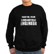 Trust Me, Im An Aeronautical Engineer Sweatshirt