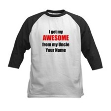 I Get My AWESOME From My Uncle (Your Name) Basebal