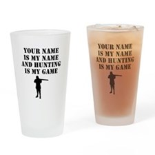 Hunting Is My Game (Custom) Drinking Glass