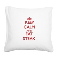 Keep calm and eat Steak Square Canvas Pillow