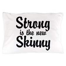 Strong is the new Skinny Pillow Case