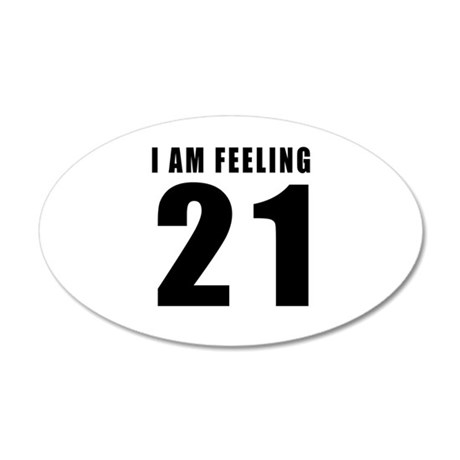 I am feeling 21 35x21 Oval Wall Decal