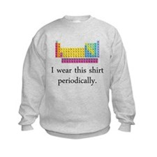 I Wear This Shirt Periodically Sweatshirt