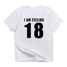 I am feeling 18 Infant T-Shirt