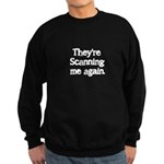 Theyre Scanning me again Sweatshirt