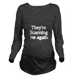 Theyre Scanning me again Long Sleeve Maternity T-S