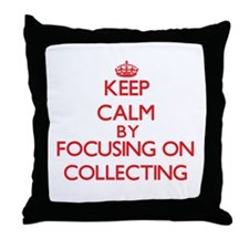 Keep calm by focusing on on Collecting Throw Pillo