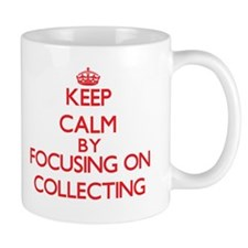 Keep calm by focusing on on Collecting Mugs