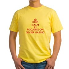 Keep calm by focusing on on Geyser Gazing T-Shirt