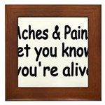 Aches Pains let you know youre alive Framed Tile