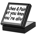 Aches Pains let you know youre alive Keepsake Box