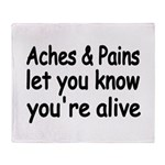 Aches Pains let you know youre alive Throw Blanket