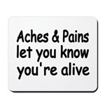 Aches Pains let you know youre alive Mousepad