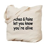 Aches Pains let you know youre alive Tote Bag