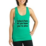 Aches Pains Let You Know Youre Alive Racerback Tan