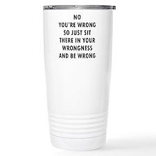 No You're Wrong Travel Mug