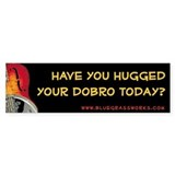 &quot;Have You Hugged Your Dobro Today&quot; Bumper Bumper Sticker