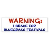 """I Brake for Bluegrass Festivals"" Bumper Bumper Sticker"
