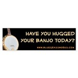 """Have You Hugged Your Banjo"" Bumper Bumper Sticker"