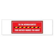 I'm the Neuroscientist Bumper Bumper Sticker