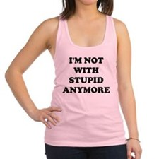 Im not with stupid anymore Racerback Tank Top