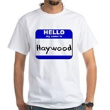 hello my name is haywood Shirt