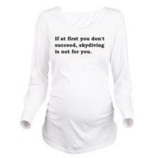 Skydiving Is Not For You Long Sleeve Maternity T-S