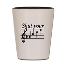 Shut you face music Shot Glass