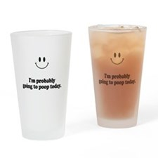 going to poop today Drinking Glass