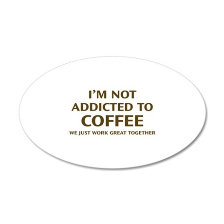 I'm Not Addicted To Coffee 38.5 x 24.5 Oval Wall P