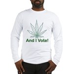 And I Vote! Long Sleeve T-Shirt
