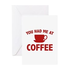 You Had Me At Coffee Greeting Card