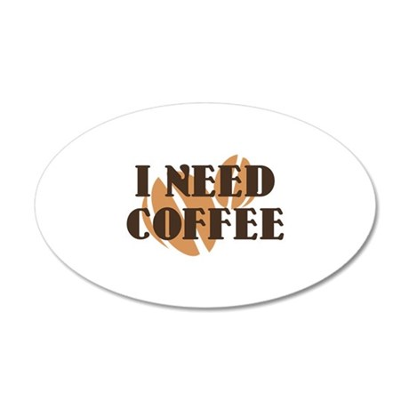 I Need Coffee 38.5 x 24.5 Oval Wall Peel