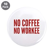 "No Coffee No Workee 3.5"" Button (10 pack)"