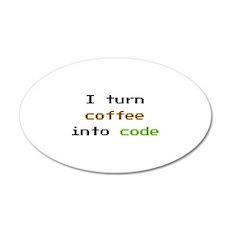 I Turn Coffee Into Code 22x14 Oval Wall Peel