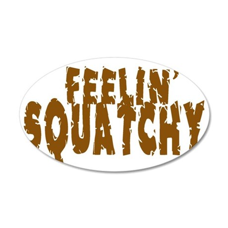 Feelin' Squatchy text 35x21 Oval Wall Decal