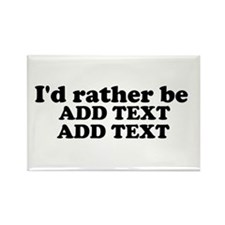 I'd Rather Be (Custom Text) Rectangle Magnet