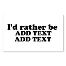 I'd Rather Be (Custom Text) Decal
