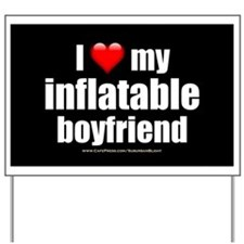 """Love My Inflatable Boyfriend"" Yard Sign"