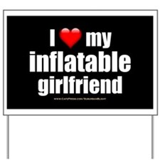"""Love My Inflatable Girlfriend"" Yard Sign"