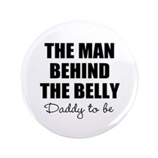 "The man behind the belly | Daddy to be 3.5"" Button"