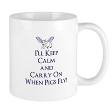 Keep Calm When Pigs Fly Mugs