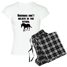 Unicorns Dont Believe In You Either pajamas