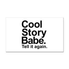 Cool story babe tell it again Rectangle Car Magnet