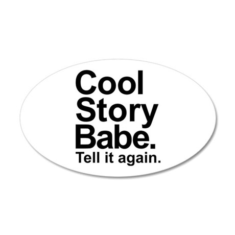 Cool story babe tell it again 35x21 Oval Wall Deca