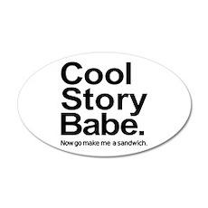 Cool story babe Now go make me a sandwich 35x21 Ov