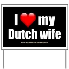 """Love My Dutch Wife"" Yard Sign"