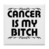 """Cancer is my Bitch"" Tile Coaster"